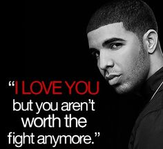 drake quotes - not worth fighting Tupac Love Quotes, Drake Quotes About Love, Love Quotes Tumblr, Quotes About Moving On, New Quotes, Lyric Quotes, Cute Quotes, Happy Quotes, Words Quotes