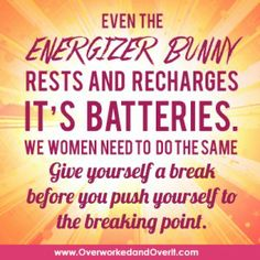 Give yourself a break before you push yourself to the breaking point! #OverworkedAndOverIt