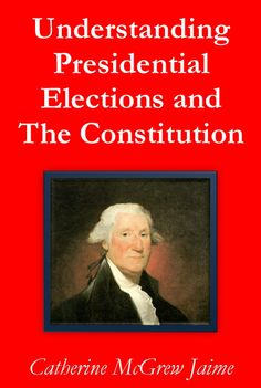 Understanding Presidential Elections and The Constitution