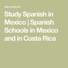 Study Spanish in Mexico | Spanish Schools in Mexico and in Costa Rica