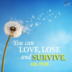 You can love, lose and survive. #DrPhil