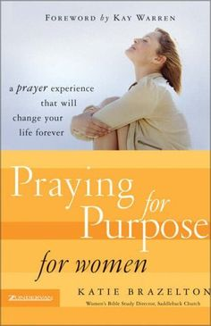 Praying for Purpose for Women: A Prayer Experience That Will Change Your Life Forever (Pathway to Purpose(TM)) by Katie Brazelton, http://www.amazon.com/dp/B0012LZT0C/ref=cm_sw_r_pi_dp_7IzFqb17C65RV