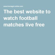The best website to watch football matches live free