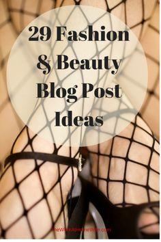 29 Fashion & Beauty Blog Post Ideas
