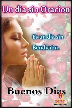 Un dia sin oración es un dia sin bendicion.Buenos dias.