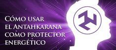 Cómo usar el Antahkarana como protector energético