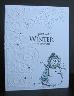 The embossing frames in the great sentiment so nicely and the snowman's light coloring adds to the chilly feel.