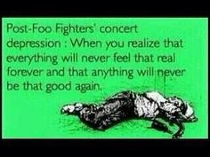 Foo Fighters concert depression..
