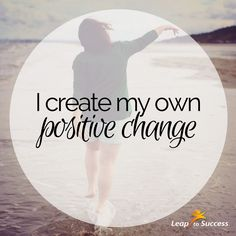 Empowering Affirmations//Leap to Success, Carlsbad, CA. I create my own positive change.