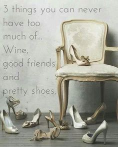 Not sure about shoes... but good friends and wine? Definitely!