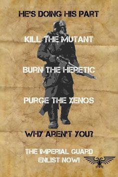 Warhammer 40k recruitment poster. Looks about right. Needs more about the Emperor, though.