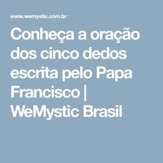 Conheça a oração dos cinco dedos escrita pelo Papa Francisco   WeMystic Brasil