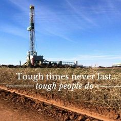 Tough times don't last but tough people do. Tough Times Dont Last, Oilfield Wife, Oil And Gas, Of My Life, Inspire Me, Best Quotes, Wisdom, Oil Field, Sayings