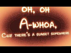 Sunset Somewhere Lyric Video!!  Go check it out!!!!!! (clap!) :D <3