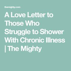 A Love Letter to Those Who Struggle to Shower With Chronic Illness | The Mighty