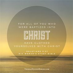 For all of you who were baptized into Christ have clothed yourselves with Christ. - Galatians 3:27 #NIVWomansStudyBible