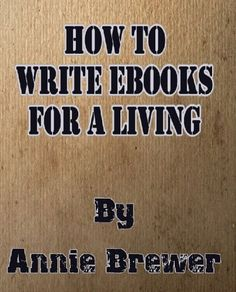 How to Write Ebooks For A Living by Annie Jean Brewer, http://www.amazon.com/dp/B006AVJEPA/ref=cm_sw_r_pi_dp_CRMGsb0CZEZ18