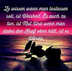 ...zu wissen wann man Loslassen soll.....!!!❤❤❗ Amai, Big Love, Love Life, Wisdom, Thoughts, Motivation, Sayings, Words, Quotes