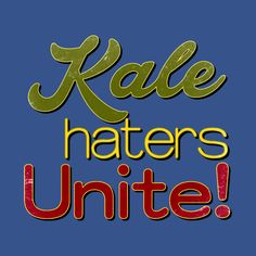 Check out this awesome 'Kale+haters+Unite' design on @TeePublic!