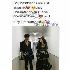 boy best friends are just amazing they understand you like no one else does and they just funny asf
