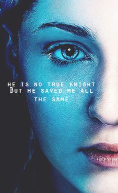 He is no true knight, but he saved me, all the same. Sansa and the Hound