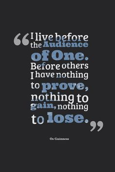 I live before the audience of One. Before others I have nothing to prove, nothing to gain, nothing to lose. Bible Verses Quotes Inspirational, Hope Quotes, Scripture Verses, Quotable Quotes, Bible Scriptures, Bible Quotes, Quotes To Live By, Motivational Quotes, Mindfulness Quotes