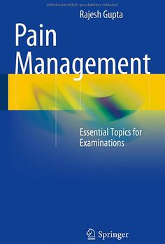 Pain Management: Essential Topics for Examinations (2014). Rajesh Gupta