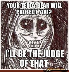 Your teddy bear will protect you? / I'll be the judge of that