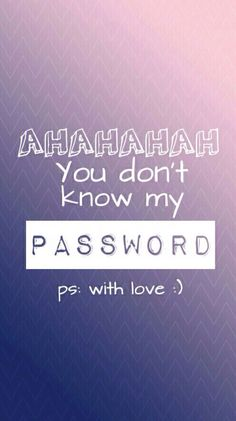 You don't know my password  With love