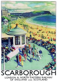 Vintage poster produced around 1935 for the London North Eastern Railway LNER promoting rail travel to the popular seaside resort of Scarborough in Posters Uk, Train Posters, Railway Posters, Poster Prints, Art Print, British Travel, British Seaside, National Railway Museum, Retro Poster