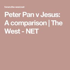 Peter Pan v Jesus: A comparison | The West - NET