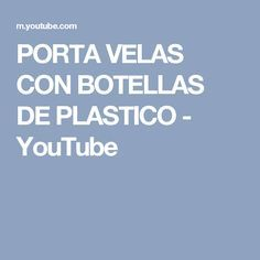 PORTA VELAS CON BOTELLAS DE PLASTICO - YouTube