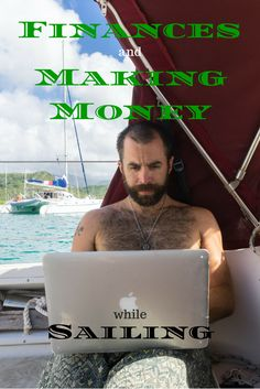 "You don't have to be wealthy to sail off into the sunset - here's how I and others live the ""laptop lifestyle"" while out sailing."