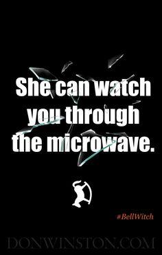 She can watch you through the microwave.  https://www.amazon.com/dp/B01LZT1KY5 http://www.donwinston.com