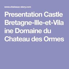 Presentation Castle Bretagne-Ille-et-Vilaine Domaine du Chateau des Ormes
