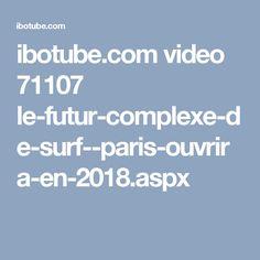 ibotube.com video 71107 le-futur-complexe-de-surf--paris-ouvrira-en-2018.aspx