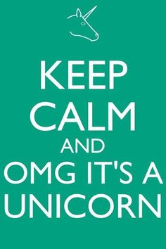Keep calm and OMG its a unicorn
