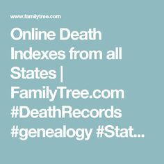 Online Death Indexes from all States | FamilyTree.com #DeathRecords #genealogy #StatebyState #SocialSecurity