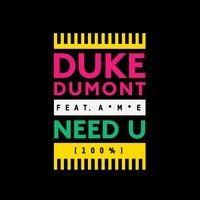 Duke Dumont - Need U (100%) by Duke Dumont on SoundCloud