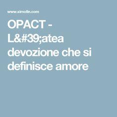 OPACT - L'atea devozione che si definisce amore