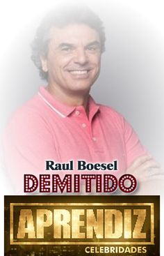 @VOTALHADA: Aprendiz Celebridades: Raul Boesel é demitido
