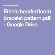 Ethnic beaded loom bracelet pattern.pdf - Google Drive