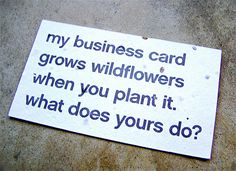 My business Card grows wildflowers when you plant it.What does yours do?