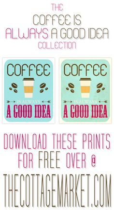Free Coffee Printable a Gift for you (Coffee Is Always a Good Idea) - The Cottage Market