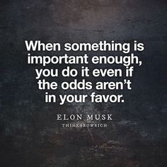 """""""When something is important enough, you do it even if the odds aren't in your favor."""" - Elon Musk. More at www.roguerefined.com #inspiration #inspire #inspired #inspirational #inspo #literature #men #guys #lifestyle #classy #instagood #follow #photooftheday #follow #tagstagram #quote #quotes #quoteoftheday"""