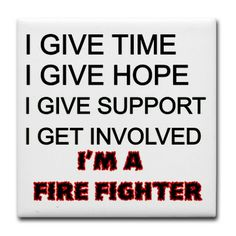 I give time, I give hope, I give support, I get involved. I'm a Fire Fighter Tile Coaster