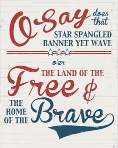 O-say does that star spangled banner yet wave, o'er the land of the free and the home of the brave. quotes, quotes about America, July Independance day, free printable I Love America, God Bless America, Just In Case, Just For You, Independance Day, Star Spangled Banner, Printable Banner, Free Printables, Printable Art