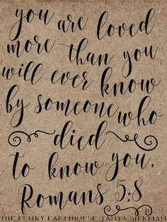 SVG, DXF & PNG - You are loved more than you will ever know by someone who died to know you Romans 5:8 by MyFunkyFarmHouse on Etsy https://www.etsy.com/listing/268826013/svg-dxf-png-you-are-loved-more-than-you
