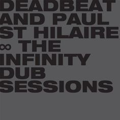 Deadbeat & Paul St Hilaire - The Infinity Dub Sessions
