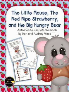 Activity for Book, The Little Mouse, The Red Ripe Strawberry & the Big Hungry Bear by Don & Audrey Wood (free; from Teach With Laughter)